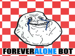 Forever Alone Bot