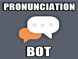 Pronunciation Bot